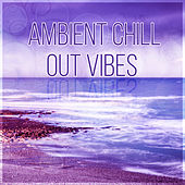 Ambient Chill Out Vibes – After Dark, Lounge Ambient, Deep Vibes, Balearic Chillout von Chill Out