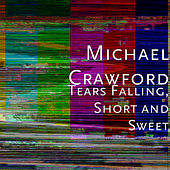 Tears Falling, Short and Sweet de Michael Crawford
