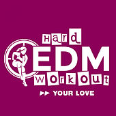 Your Love by Hard EDM Workout