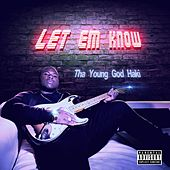 Let 'Em Know by Tha Young God Haki