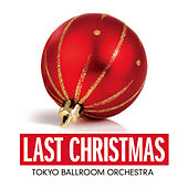 Last Christmas (Single Version) by Tokyo Ballroom Orchestra