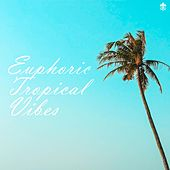 Euphoric Tropical Vibes by Various Artists