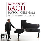 Romantic Bach: From Intimate to Epic de Jayson Gillham