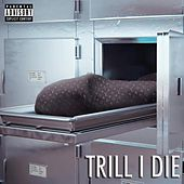 Trill I Die by Trill Padrino