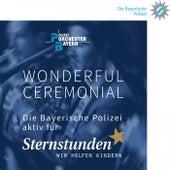 Wonderful Ceremonial von Polizeiorchester Bayern