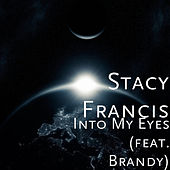 Into My Eyes by Stacy Francis