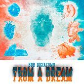 From a Dream by Bob DiGiacomo