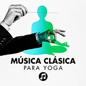 Música Clásica para Yoga by Various Artists