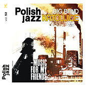 Music for My Friends (Polish Jazz vol. 52) by Big Band Katowice