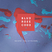 Red Kites / I Will Lay You Down by Blue Rose Code