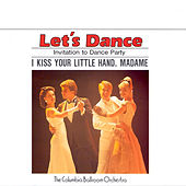 Let's Dance, Vol. 2: Invitation To Dance Party – I Kiss Your Little Hand, Madame de Columbia Ballroom Orchestra