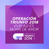 Vivir Así Es Morir De Amor (Operación Triunfo 2018) de Operación Triunfo 2018