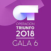 OT Gala 6 (Operación Triunfo 2018) by Various Artists