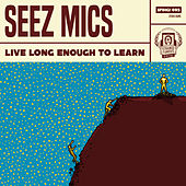 Live Long Enough to Learn de Seez Mics