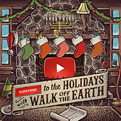 Subscribe to the Holidays by Walk off the Earth