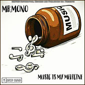 Music Is My Medicine von Mr. Mono