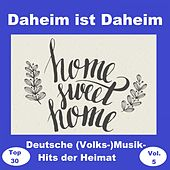 Top 30: Daheim ist Daheim - Deutsche (Volks-)Musik-Hits der Heimat, Vol. 5 (Home Sweet Home) van Various Artists
