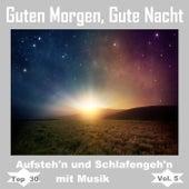 Top 30: Guten Morgen, gute Nacht - Aufsteh'n und schlafengeh'n mit Musik, Vol. 5 von Various Artists