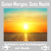 Top 30: Guten Morgen, gute Nacht - Aufsteh'n und schlafengeh'n mit Musik, Vol. 4 by Various Artists
