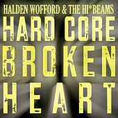 Hard Core Broken Heart by Halden Wofford and the Hi-Beams