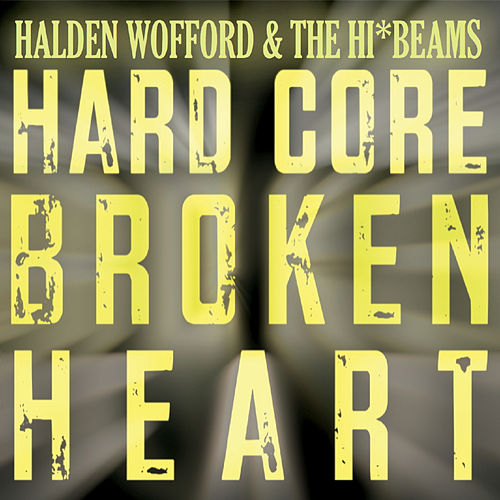 Hard Core Broken Heart de Halden Wofford and the Hi-Beams