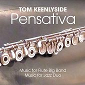 Pensativa: Music for Flute Big Band and Jazz Duo by Tom Keenlyside