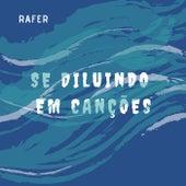 Se Diluindo em Canções by Rafer