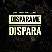 Disparame, dispara von Luciano Waldemar