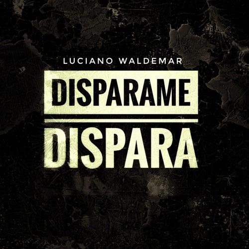 Disparame, dispara de Luciano Waldemar