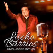 Lucho Barrios Unplugged Intimo by Lucho Barrios