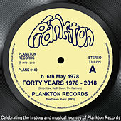Plankton. B 6th May 1978. Forty Years 1998 - 2018 de Various Artists