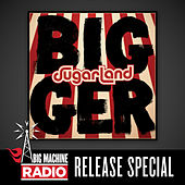 Bigger (Big Machine Radio Album Release Special) by Sugarland