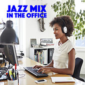 Jazz Mix In The Office by Various Artists