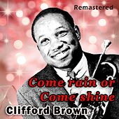 Come Rain or Come Shine by Clifford Brown