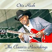 The Classics Recordings (Analog Source Remaster 2018) by Otis Rush
