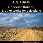 J. S. Bach: Concerto Italiano & other works for solo Piano by Claudio Colombo