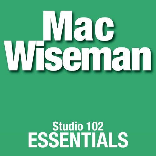 Mac Wiseman: Studio 102 Essentials by Mac Wiseman