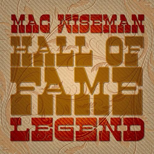 Mac Wiseman: Hall of Fame Legend by Mac Wiseman