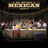 A Day Without A Mexican by Kap G