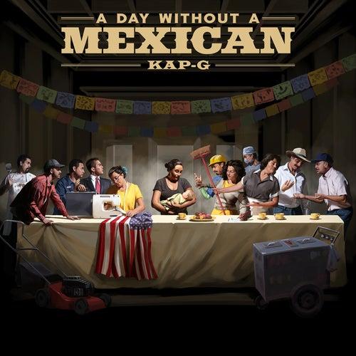 A Day Without A Mexican de Kap G