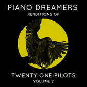 Piano Dreamers Renditions of Twenty One Pilots, Vol. 2 by Piano Dreamers