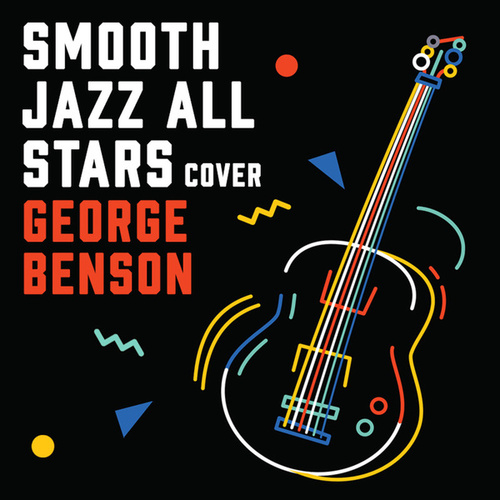 Smooth Jazz Renditions of George Benson by Smooth Jazz Allstars