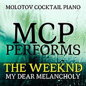MCP Performs The Weeknd: My Dear Melancholy de Molotov Cocktail Piano