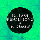 Lullaby Renditions of Ed Sheeran by Lullaby Players