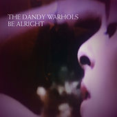 Be Alright by The Dandy Warhols