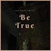 Be True by Sad Brad Smith