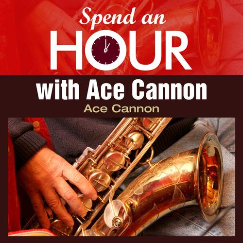 Spend an Hour with Ace Cannon's Sax by Ace Cannon