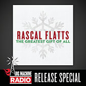 The Greatest Gift Of All (Big Machine Radio Album Release Special) by Rascal Flatts