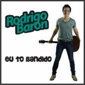 Eu Tô Bandido (Ao Vivo) von Rodrigo Baron