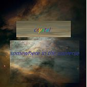 Somewhere In The Universe by Crystal